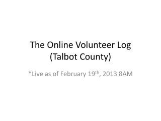 The Online Volunteer  Log ( Talbot County)