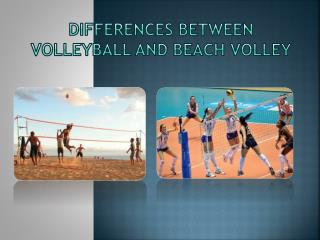 DIFFERENCES BETWEEN VOLLEYBALL AND BEACH VOLLEY