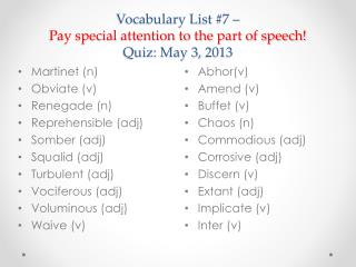 Vocabulary List #7 –  Pay special attention to the part of speech! Quiz:  May 3,  2013