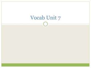 Vocab  Unit 7