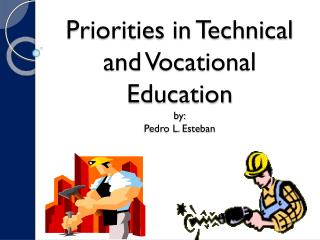Priorities in Technical and Vocational Education by: Pedro L. Esteban