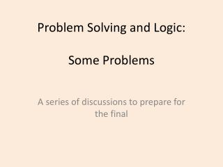 Problem Solving and Logic: Some Problems