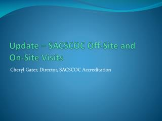 Update – SACSCOC  Off-Site and On-Site Visits