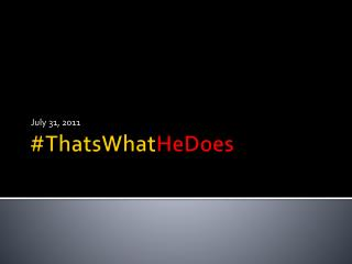 #ThatsWhat HeDoes