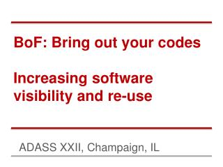 BoF : Bring out your codes Increasing software visibility and re-use