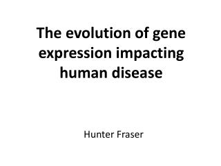 The evolution of gene expression impacting human disease