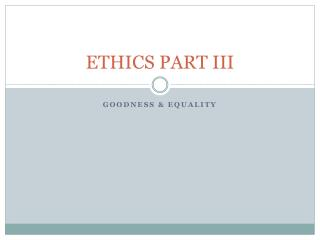 ETHICS PART III