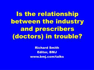 Is the relationship between the industry and prescribers (doctors) in trouble?
