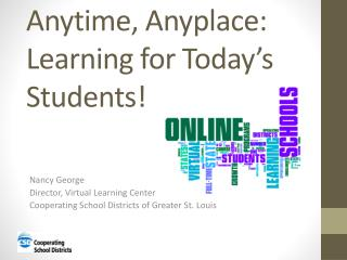 Anytime, Anyplace: Learning for Today's Students!