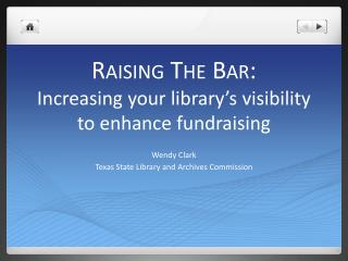 Raising The Bar: Increasing your library's visibility to enhance fundraising