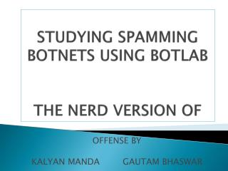 STUDYING SPAMMING BOTNETS USING BOTLAB THE NERD VERSION OF