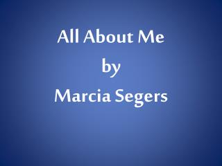 All About Me by Marcia  Segers