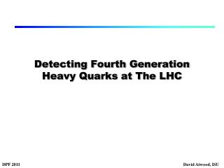 Detecting Fourth Generation Heavy Quarks at The LHC