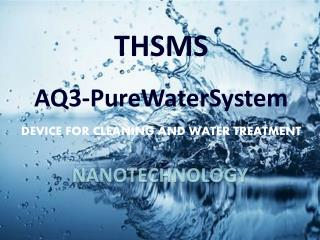 THSMS AQ3-PureWaterSystem DEVICE FOR CLEANING AND WATER TREATMENT