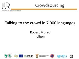 Talking to the crowd in 7,000 languages Robert Munro Idibon