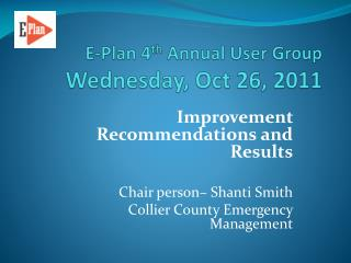E-Plan 4 th  Annual User Group Wednesday ,  Oct 26,  20 11