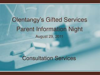 Olentangy's  Gifted Services Parent Information  Night August 29, 2011