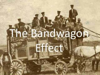 The Bandwagon Effect