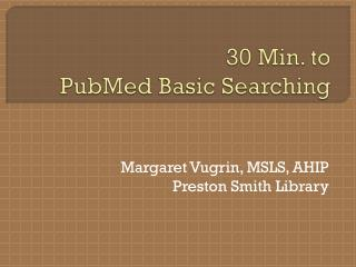 30  Min. to  PubMed Basic Searching