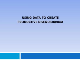 Using Data to Create  Productive Disequilibrium