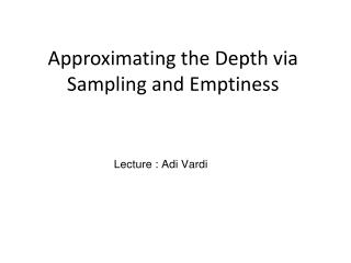 Approximating the Depth via Sampling and Emptiness