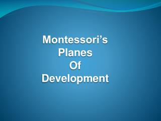 Montessori's  Planes  Of Development