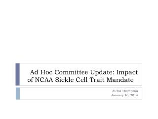 Ad Hoc Committee Update:  I mpact of NCAA Sickle Cell Trait Mandate