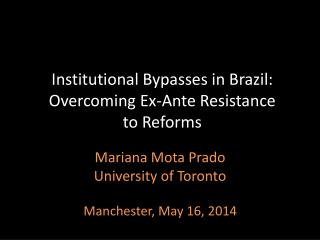 Institutional Bypasses in Brazil: Overcoming Ex-Ante Resistance  to Reforms