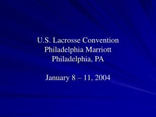 U.S. Lacrosse Convention Philadelphia Marriott Philadelphia, PA January 8 – 11, 2004
