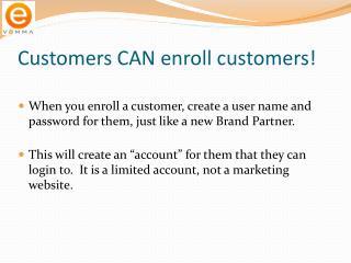 Customers CAN enroll customers!