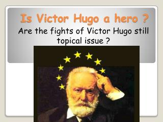 Is Victor Hugo a  hero  ?
