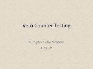 Veto Counter Testing