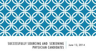 Successfully Sourcing and  Screening Physician Candidates