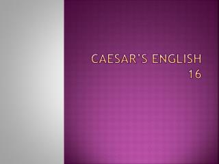 Caesar's  english 16