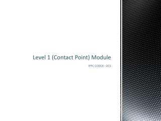 Level 1 (Contact Point) Module
