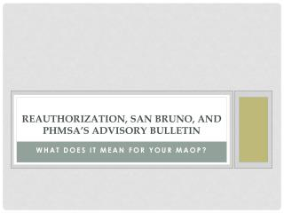Reauthorization , San Bruno, and PHMSA's Advisory Bulletin