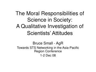 The Moral Responsibilities of Science in Society:  A Qualitative Investigation of Scientists' Attitudes