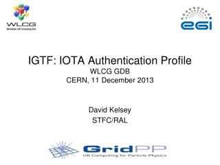 IGTF: IOTA Authentication Profile WLCG GDB CERN, 11 December 2013