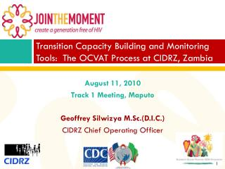 Transition Capacity Building and Monitoring Tools:  The OCVAT Process at CIDRZ, Zambia