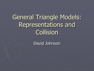 General Triangle Models: Representations and Collision