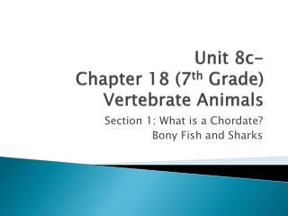 Unit 8c- Chapter 18 (7 th Grade) Vertebrate Animals