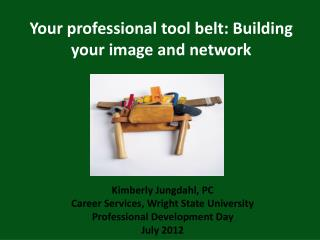 Your professional tool belt: Building your image and network