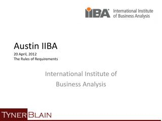 Austin IIBA 20 April,  2012 The  Rules of Requirements