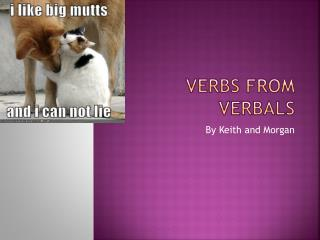 Verbs From  Verbals