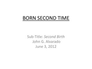 BORN SECOND TIME