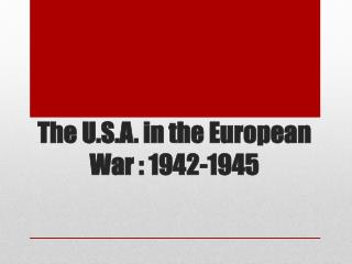 The U.S.A. in the European War : 1942-1945
