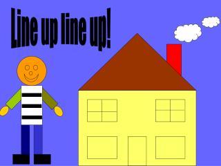 Line up line up!