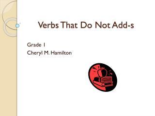 Verbs That Do Not Add-s