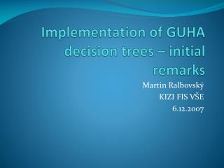 Implementation of GUHA decision trees – initial remarks