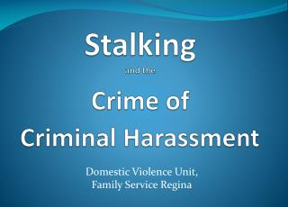 Stalking and the Crime of  Criminal Harassment